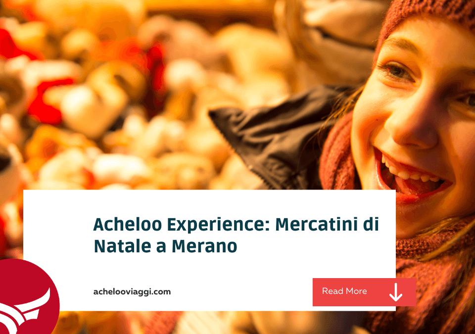 Acheloo Experience: Mercatini di Natale a Merano