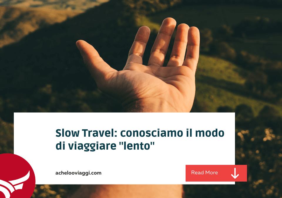 """Slow Travel: conosciamo il modo di viaggiare """"lento"""""""